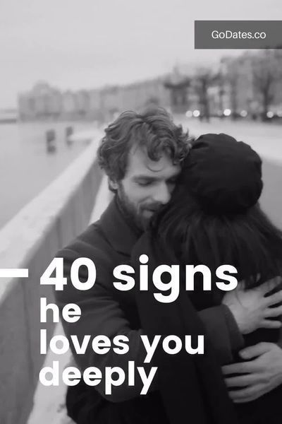40 Unmistakable Signs He Loves You Deeply