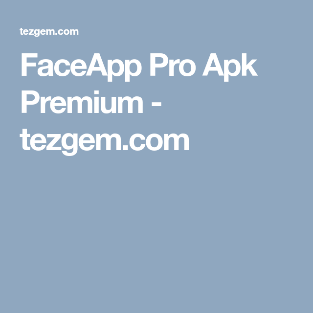 Faceapp Pro Apk Premium Tezgem Com Aplikasi Android