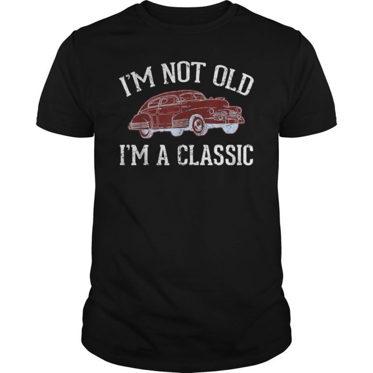 I'm Not Old I'm a Classic Car T-Shirt – OrderQuilt.com