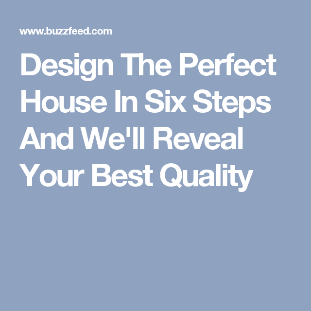 Design The Perfect House In Six Steps And We Ll Reveal Your Best Quality Design Best House