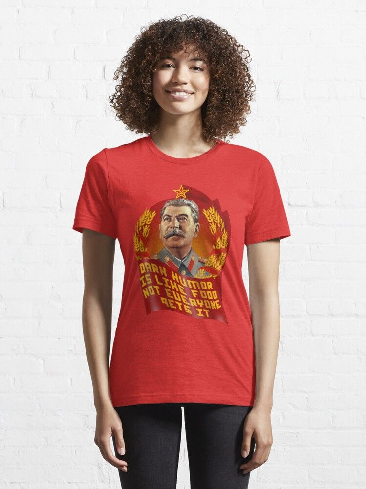 Stalin Dark Humor Is Like Food Not Everyone Gets It Essential T Shirt Dark Humor Dark Humor Quotes T Shirts For Women