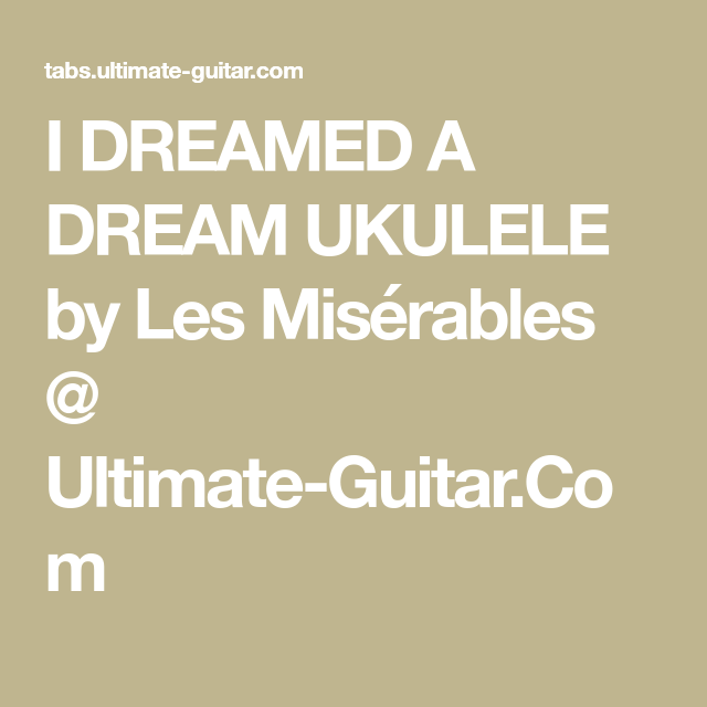 I Dreamed A Dream Ukulele By Les Misrables Ultimate Guitar