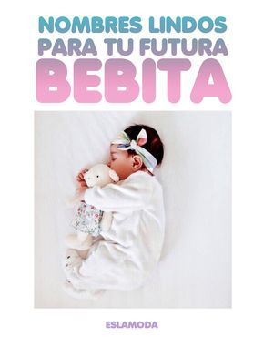20 nombres que vas a quererle poner a tu futura bebita