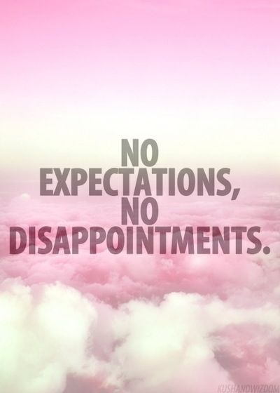 No Expectations No Disappointments L V E Quotes Expectation