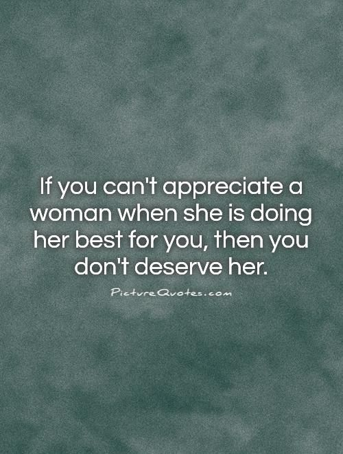 If You Cant Appreciate A Woman When She Is Doing Her Best For You
