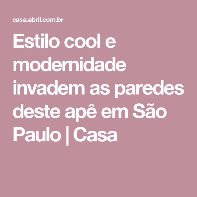 Estilo cool e modernidade invadem as paredes deste apê em São Paulo | Casa