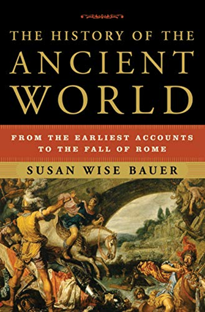 The History Of The Ancient World From The Earliest Accounts To The Fall Of Rome By Susan Wise Bauer W W Norton Company In 2020 Susan Wise Bauer Best