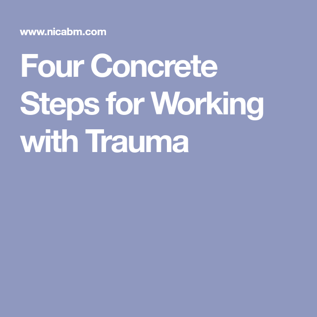 Four Concrete Steps for Working with Trauma #PTSD-Post ...