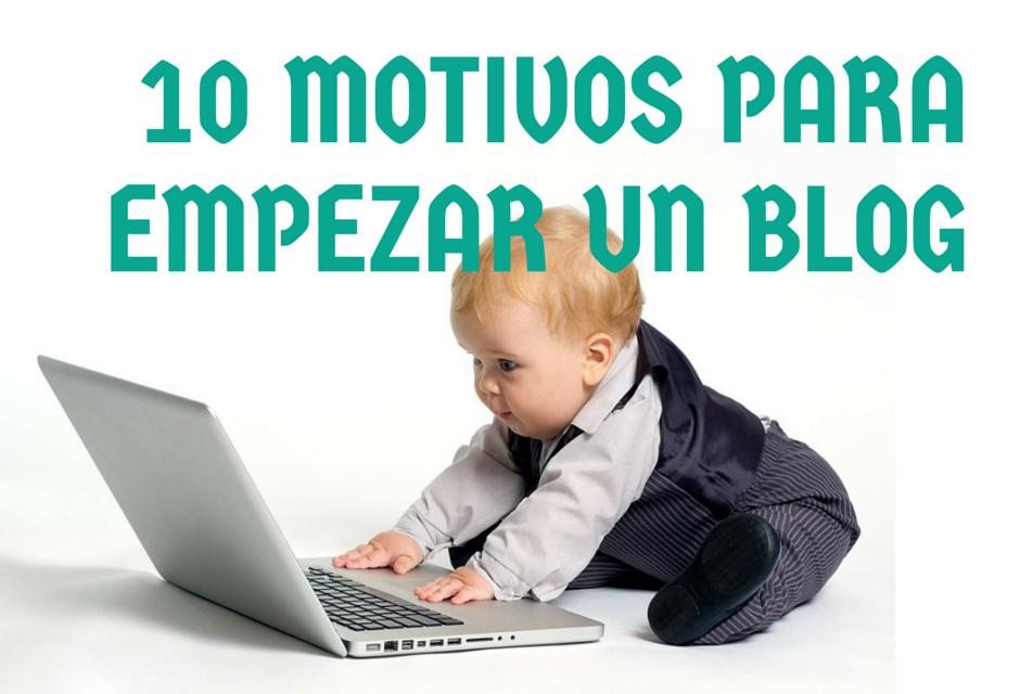 10 MOTIVOS PARA EMPEZAR UN BLOG Y UN REGALO PARA FUTUROS #BLOGGERS http://masymejor.com/motivos-empezar-blog/
