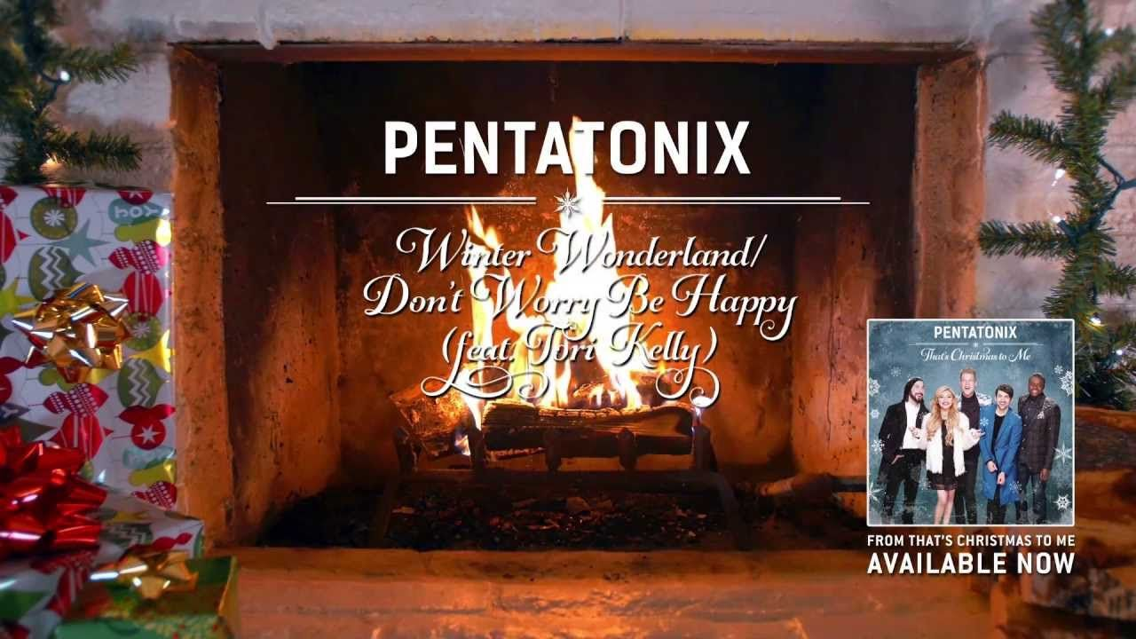 Yule Log Audio Winter Wonderland Don T Worry Be Happy Pentatonix Ft Tori Kelly Pentatonix Christmas Music Christmas Song