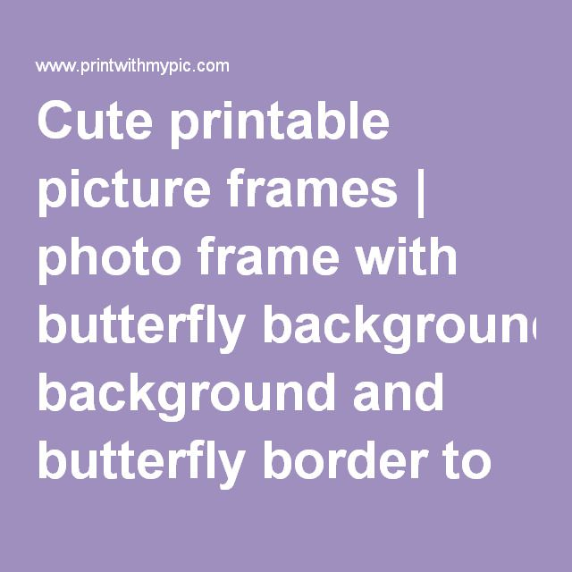 Cute printable picture frames | photo frame with butterfly ...