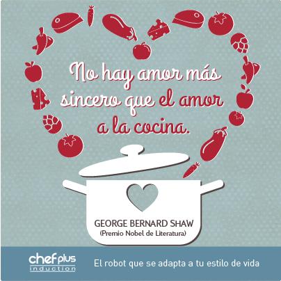 """""""No hay amor más sincero que el amor a la cocina"""" (George Bernard Shaw)."""