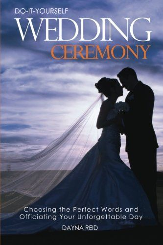 Weddings on a budget from the dollar store perfect word do it yourself wedding ceremony choosing the perfect words and officiating your unforgettable day how to books solutioingenieria Image collections