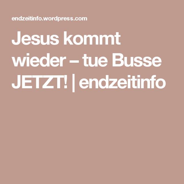 Jesus kommt wieder – tue Busse JETZT! | endzeitinfo
