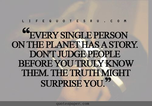 Dont Judge People Before You Truly Know Them Quotes Quote Books