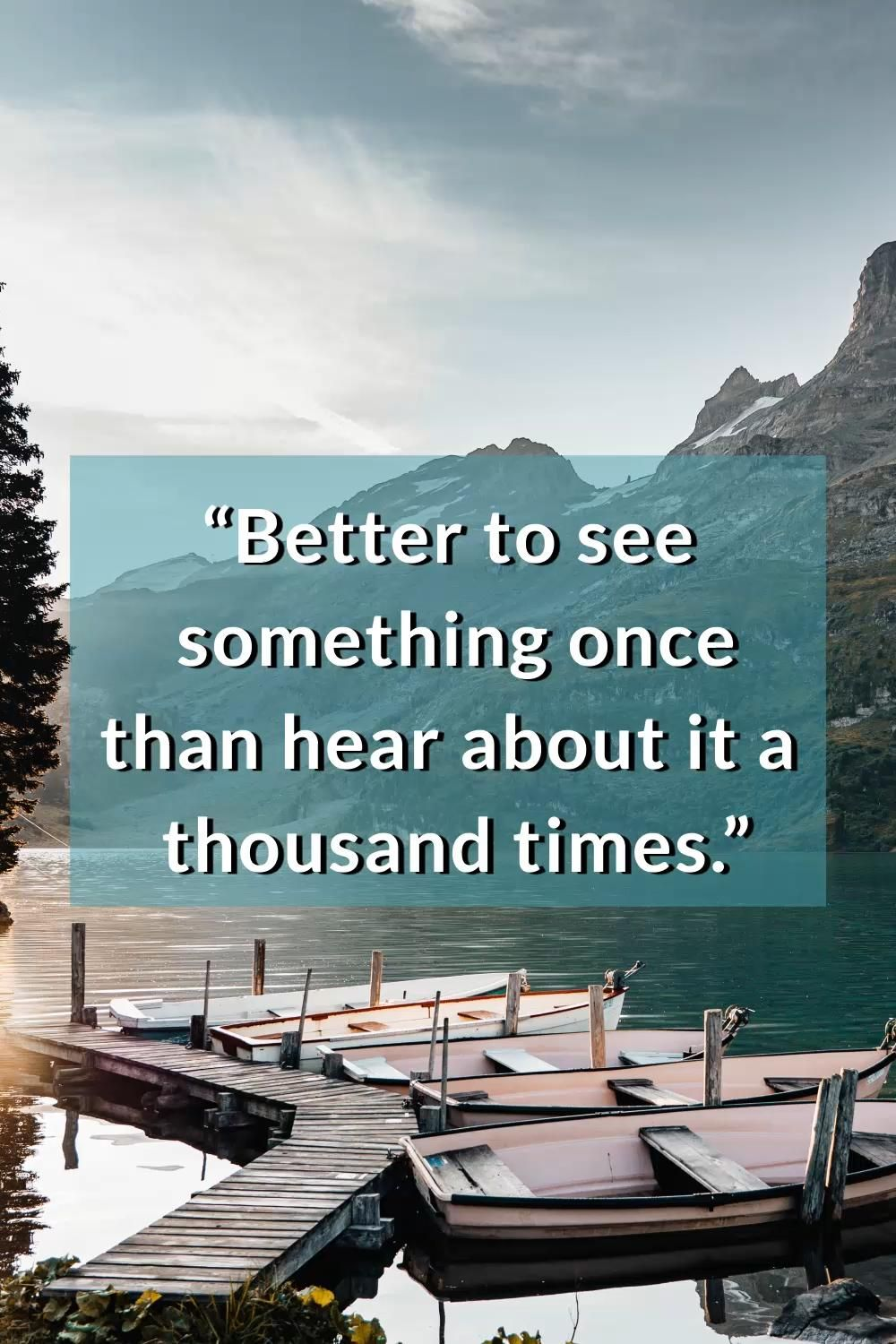 Better to see something once than hear about it a thousand times. #Travel #Travelquotes #motivational #Goodmorning