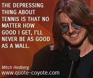 Mitch Hedberg Quotes Mitch Hedberg quotes   The depressing thing about tennis is that  Mitch Hedberg Quotes