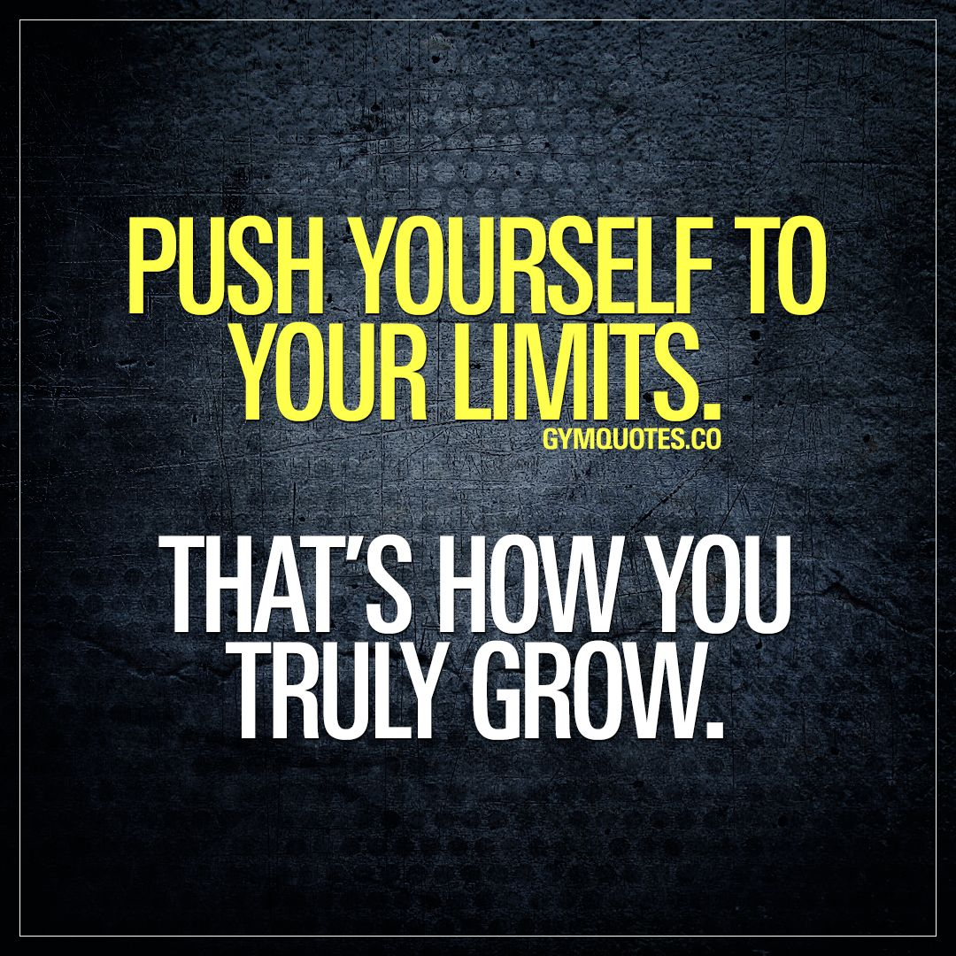 Workout quote: Push yourself to your limits. That's how you truly