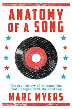 Marc Myers Anatomy Of A Song The Oral History Of 45 Iconic Hits That Changed Rock R B And Pop Boeken Lezen