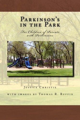 Parkinsons In The Park For Children Of Parents With Parkinsons By Jessica Christie Http Www Amazon Com Dp 149745 Disease Book Parkinsons Inspirational Books