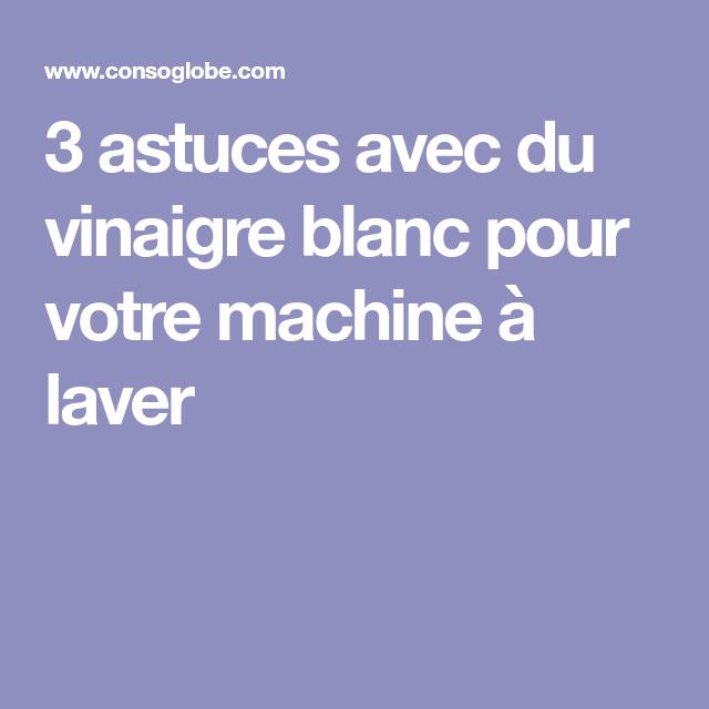 3 astuces avec du vinaigre blanc pour votre machine. Black Bedroom Furniture Sets. Home Design Ideas