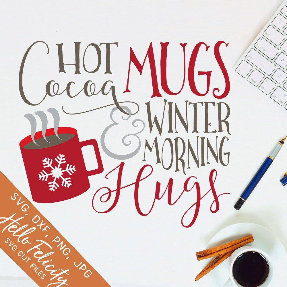 Hot Cocoa Mugs & Winter Morning Hugs SVG & DXF Cut Files | Cricut ...