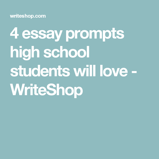 4 Essay Prompts High School Students Will Love