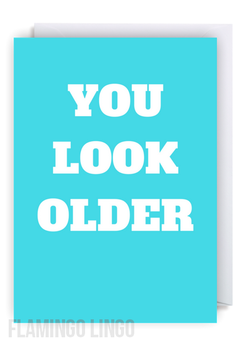Flamingolingocouk Cheeky Fun Greetings Cards We Ship Worldwide Free Delivery Within The UK Funny Birthday Card You Look Older