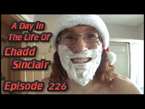 A Day In The Life Of Chadd Sinclair: Epsiode 226