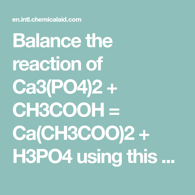 Balance The Reaction Of Ca3 Po4 2 Ch3cooh Ca Ch3coo 2 H3po4 Using This Chemical Equation Balancer In 2020 Chemical Equation Reactions Healing Ca3(po4)2 can be used as a food supplement or fertilizer. ca3 po4 2 ch3cooh ca ch3coo 2
