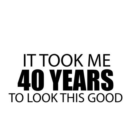 40 = healthy, motivated, happy, fit, determined, living