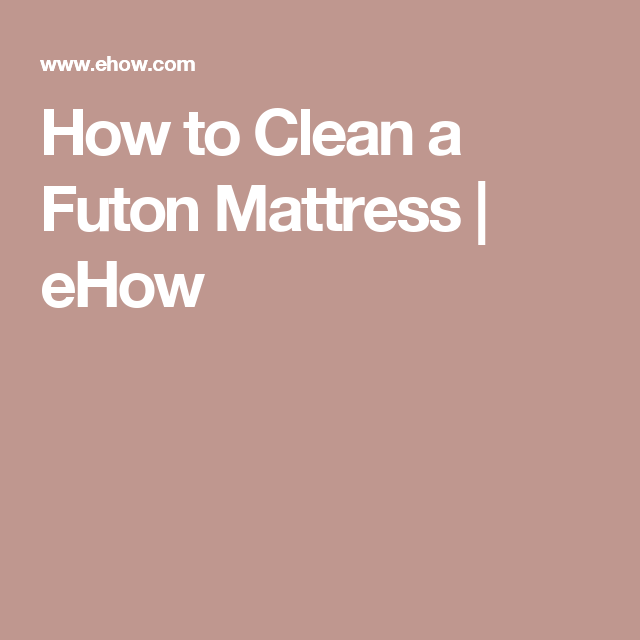 how to clean a futon mattress how to clean a futon mattress   futon mattress mattress and cleaning  rh   pinterest