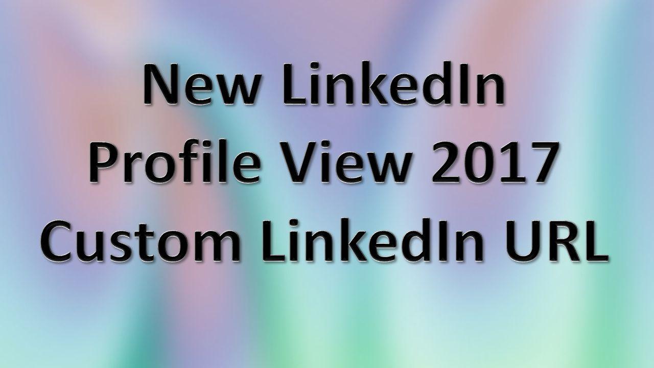 New Linkedin Profile View 2017 Custom LinkedIn URL Job