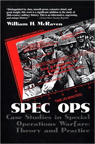 Spec Ops: Case Studies in Special Operations Warfare: Theory and Practice: William H. Mcraven: 9780891416005: Amazon.com: Books