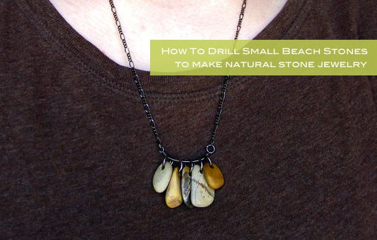 Make This Drilled Natural Stone Jewelry Tutorial Rock Jewelry Pebble Jewelry Beach Stones Jewelry
