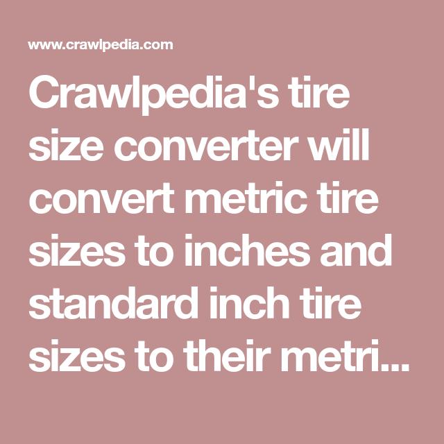 Crawlpedia S Tire Size Converter Will Convert Metric Tire Sizes To
