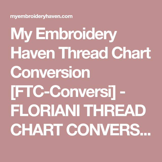My Embroidery Haven Thread Chart Conversion Ftc Conversi Floriani Thread Chart Conversion Includes Polyester Mixed And Varig Floriani Thread Thread Chart