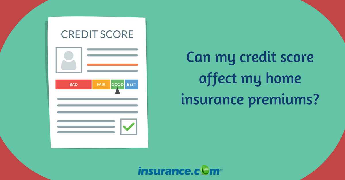 Can my credit score affect my home insurance premiums