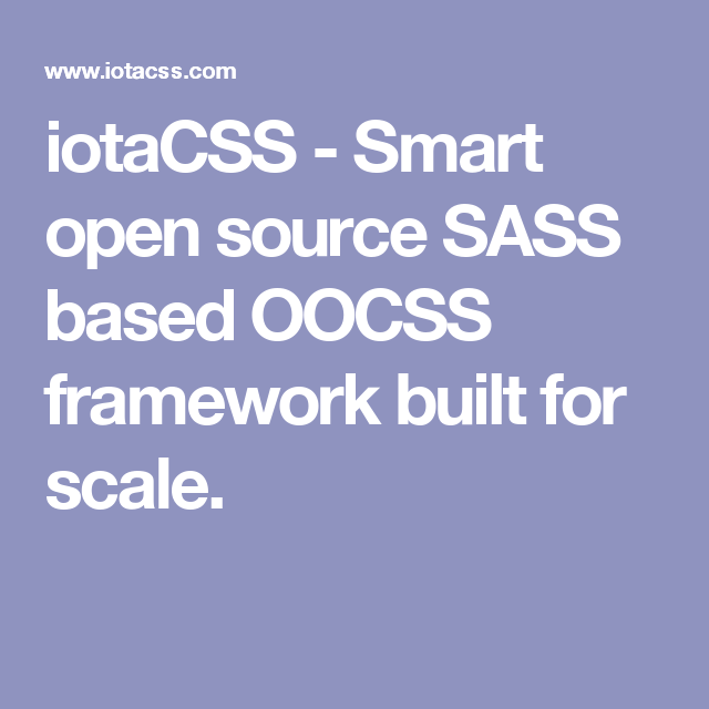 iotaCSS - Smart open source SASS based OOCSS framework built for scale.