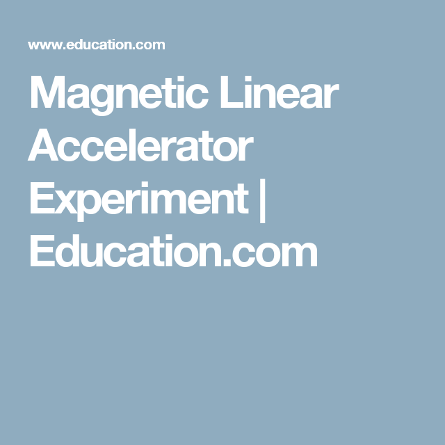 Magnetic Linear Accelerator Experiment | Education.com