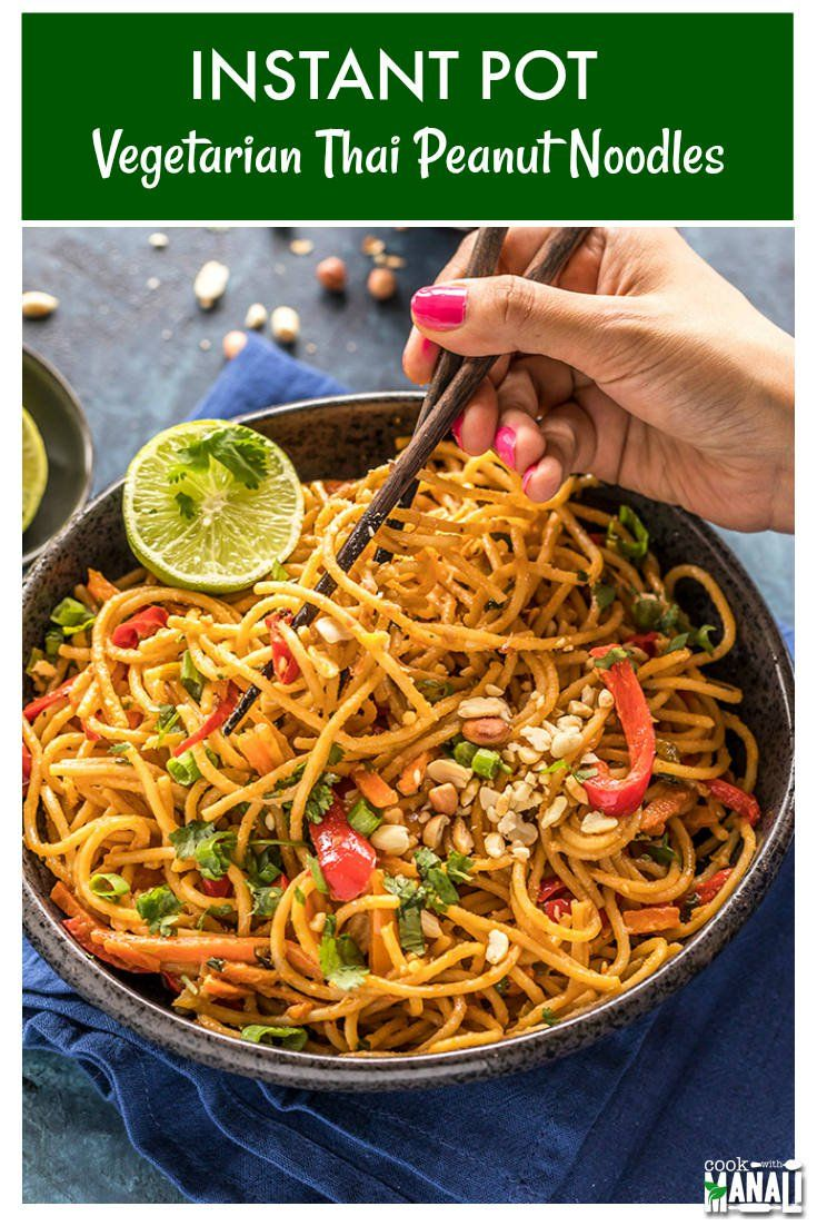 Vegetarian Thai Peanut Noodles made in the Instant Pot! Easy one-pot weeknight meal which gets done in less than 30 minutes!