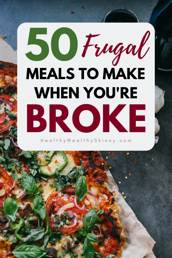 50 Frugal Meals To Make When You Re Broke Healthy Wealthy Skinny Frugal Meals Budget Friendly Recipes Cheap Healthy Meals