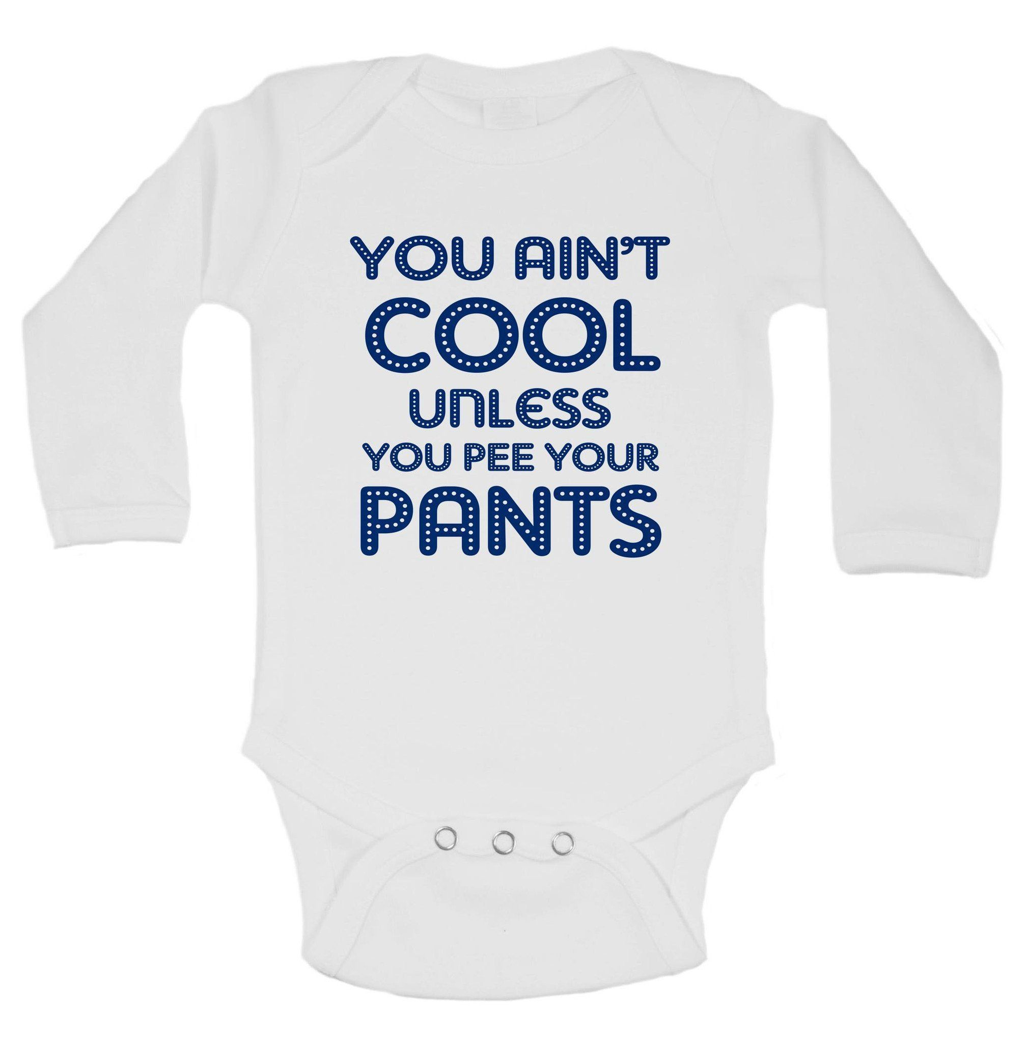 f4a828c1c You Ain t Cool Unless You Pee Your Pants Funny Kids Onesie