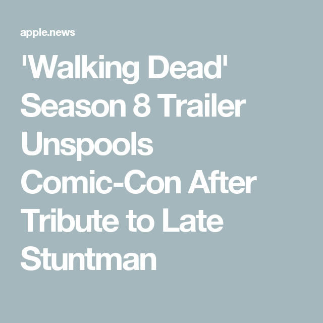 'Walking Dead' Season 8 Trailer Unspools Comic-Con After Tribute to Late Stuntman