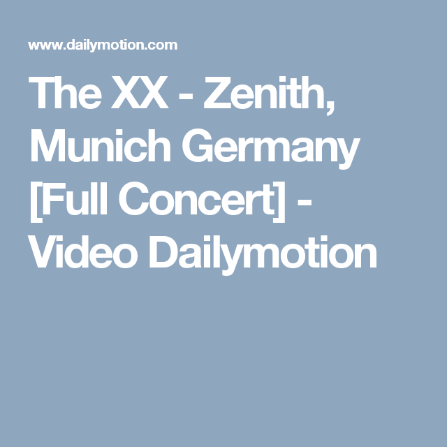 The XX - Zenith, Munich Germany [Full Concert] - Video Dailymotion