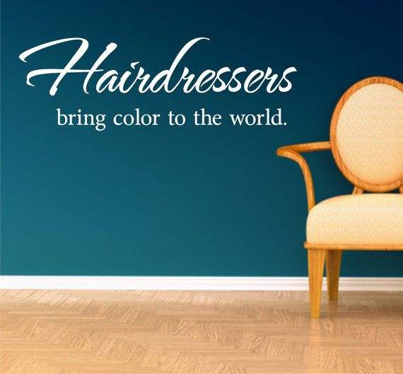 HAIRDRESSERS bring color to the world Salon Quote by loladecor