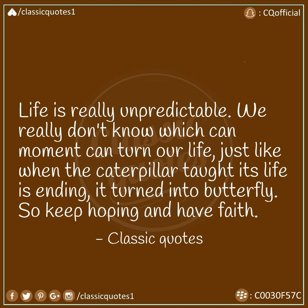 Life is really unpredictable. We really don't know which