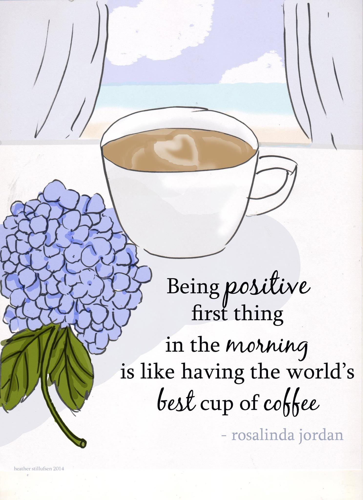 Being POSITIVE first thing in the morning is like having the world's best cup of coffee.