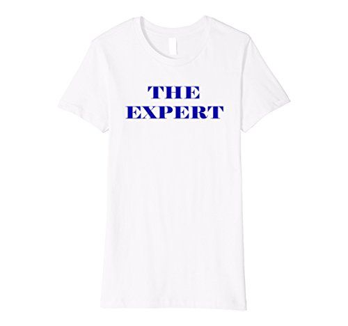 Womens The Expert Funny T-shirt Small White The Expert Sh...