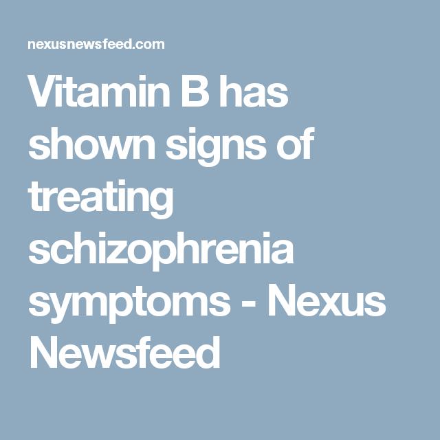 Vitamin B has shown signs of treating schizophrenia symptoms